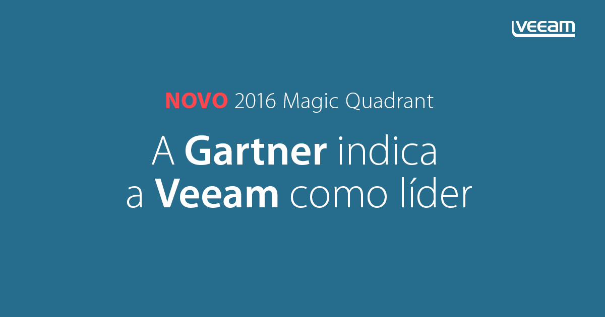 Gartner nomeia a Veeam como Líder no novo 2016 Magic Quadrant for Data Center Backup e Recovery Software (2016 Quadrante Mágico para Software de Backup e Restauração de Data Center)