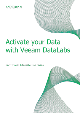 Activate your data with Veeam DataLabs Part 3: Alternate Use Cases