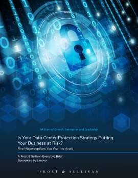 Is Your Data Center Protection Strategy Putting Your Business at Risk? Five Misperceptions You Want To Avoid